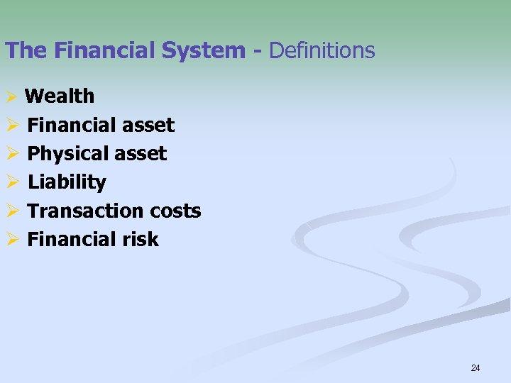 The Financial System - Definitions Ø Wealth Ø Financial asset Ø Physical asset Ø