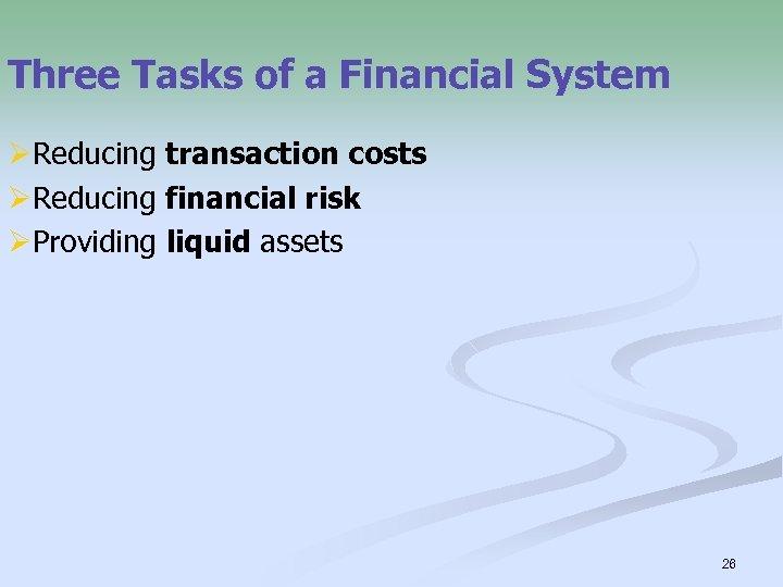 Three Tasks of a Financial System ØReducing transaction costs ØReducing financial risk ØProviding liquid