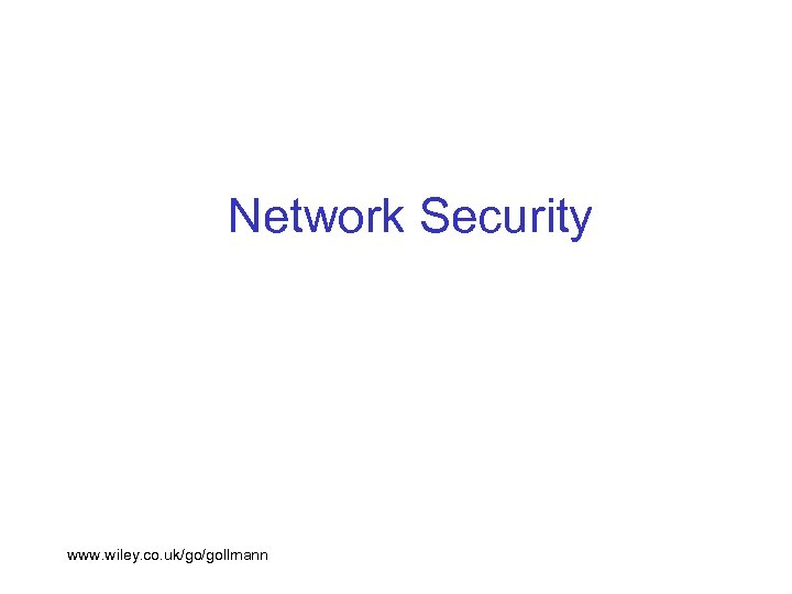 Network Security www. wiley. co. uk/go/gollmann