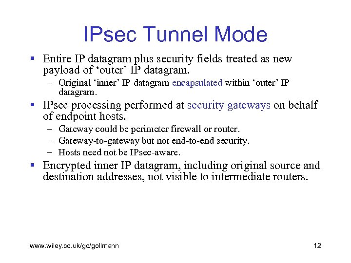 IPsec Tunnel Mode § Entire IP datagram plus security fields treated as new payload