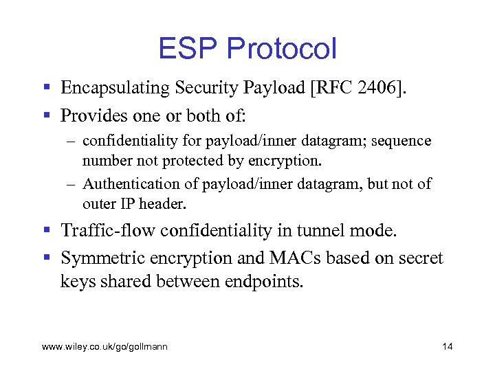 ESP Protocol § Encapsulating Security Payload [RFC 2406]. § Provides one or both of: