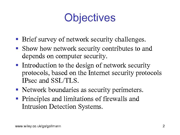 Objectives § Brief survey of network security challenges. § Show network security contributes to