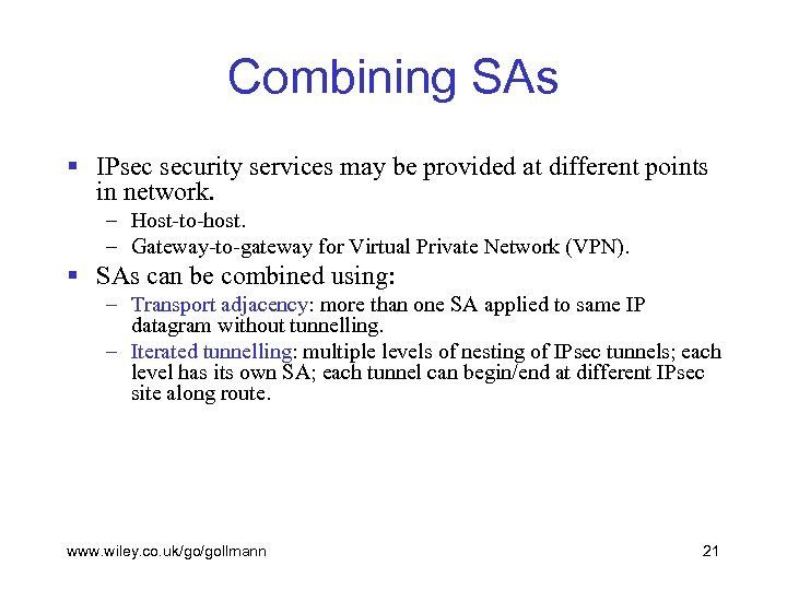 Combining SAs § IPsec security services may be provided at different points in network.