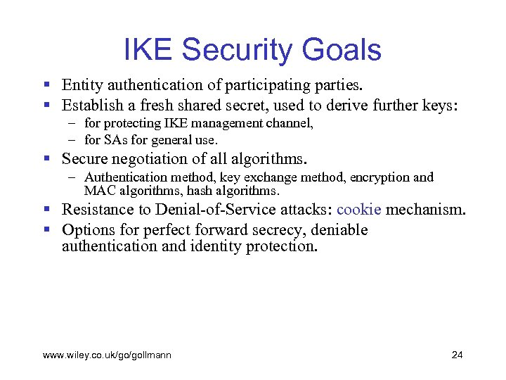 IKE Security Goals § Entity authentication of participating parties. § Establish a fresh shared