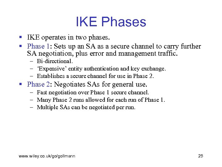 IKE Phases § IKE operates in two phases. § Phase 1: Sets up an