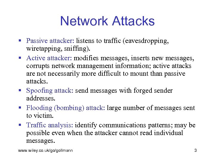 Network Attacks § Passive attacker: listens to traffic (eavesdropping, wiretapping, sniffing). § Active attacker: