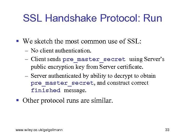 SSL Handshake Protocol: Run § We sketch the most common use of SSL: –