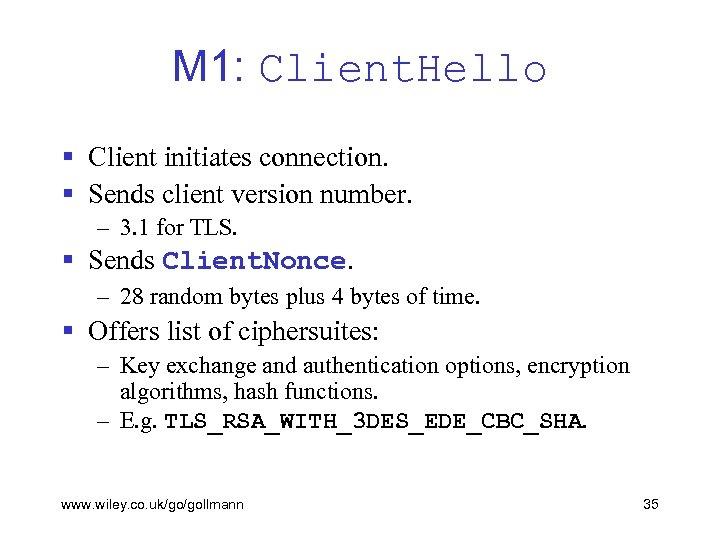 M 1: Client. Hello § Client initiates connection. § Sends client version number. –