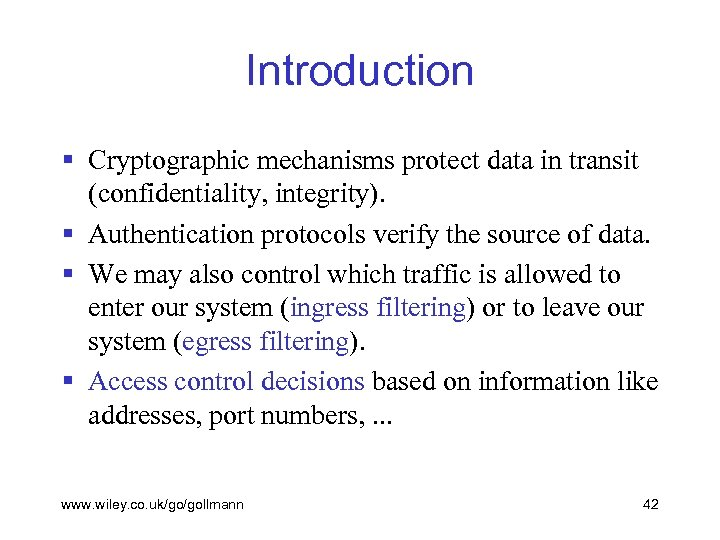 Introduction § Cryptographic mechanisms protect data in transit (confidentiality, integrity). § Authentication protocols verify