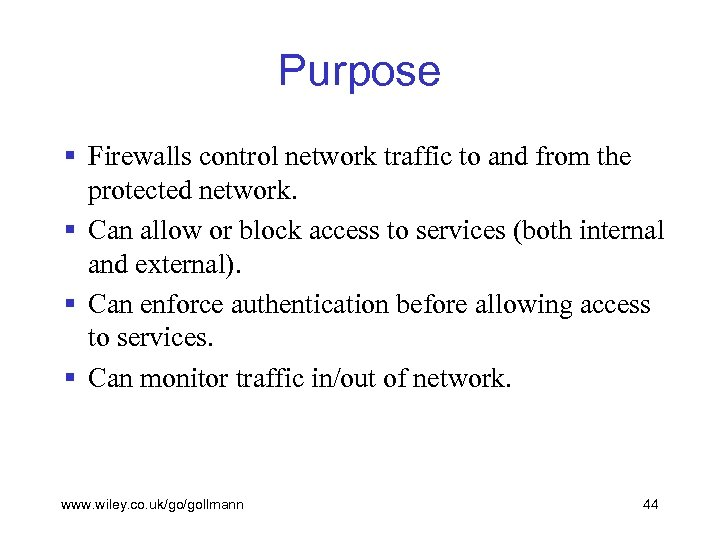 Purpose § Firewalls control network traffic to and from the protected network. § Can