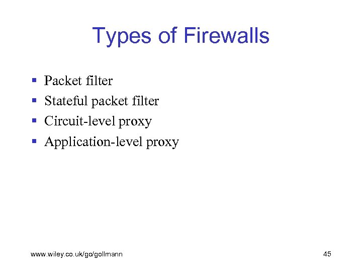 Types of Firewalls § § Packet filter Stateful packet filter Circuit-level proxy Application-level proxy