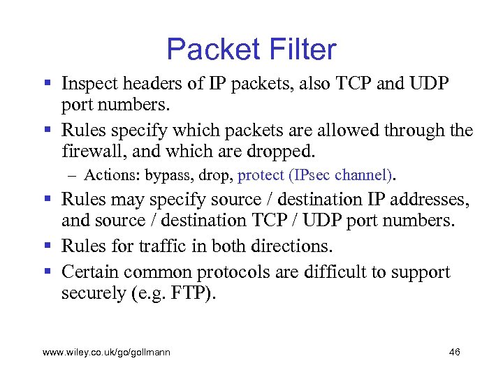 Packet Filter § Inspect headers of IP packets, also TCP and UDP port numbers.