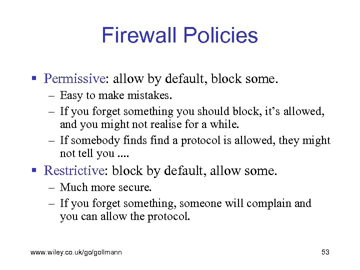 Firewall Policies § Permissive: allow by default, block some. – Easy to make mistakes.