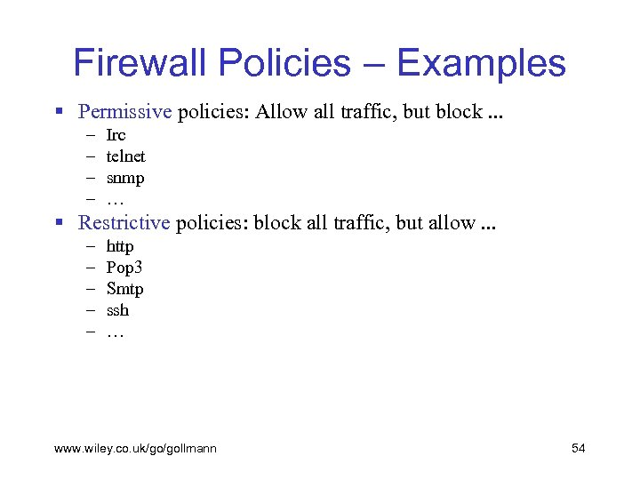 Firewall Policies – Examples § Permissive policies: Allow all traffic, but block. . .