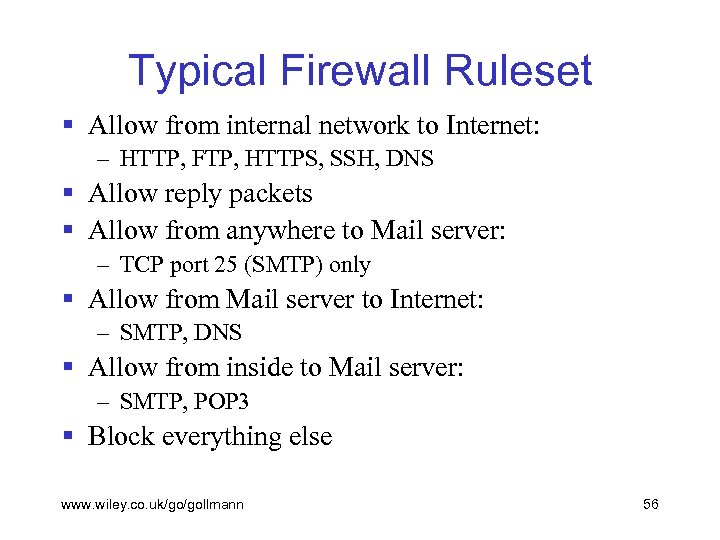 Typical Firewall Ruleset § Allow from internal network to Internet: – HTTP, FTP, HTTPS,
