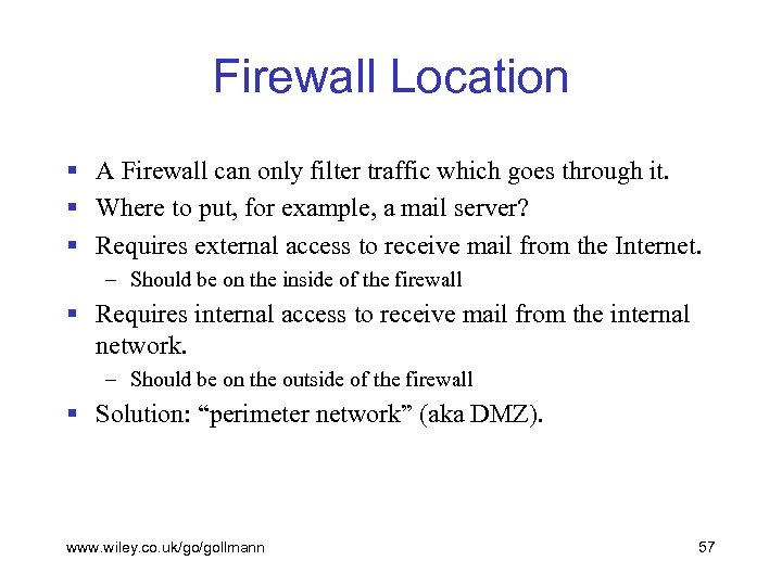 Firewall Location § A Firewall can only filter traffic which goes through it. §