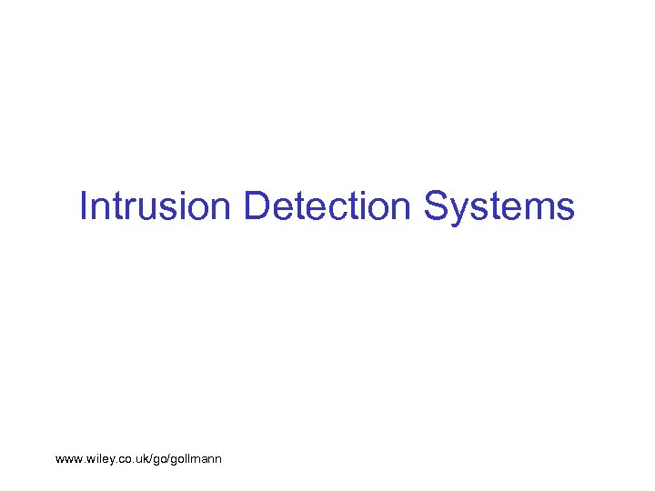 Intrusion Detection Systems www. wiley. co. uk/go/gollmann