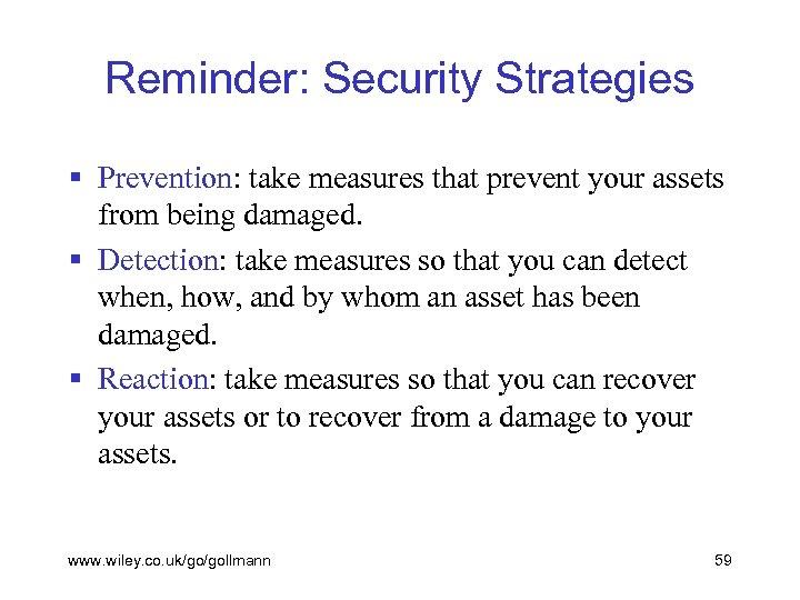 Reminder: Security Strategies § Prevention: take measures that prevent your assets from being damaged.