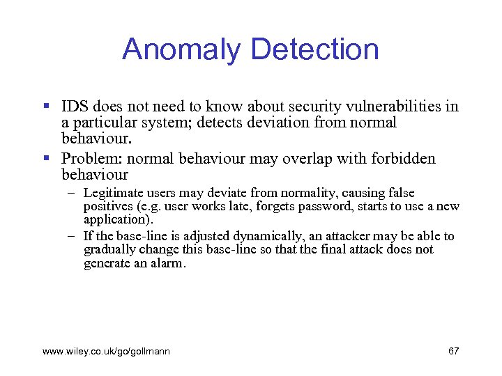 Anomaly Detection § IDS does not need to know about security vulnerabilities in a