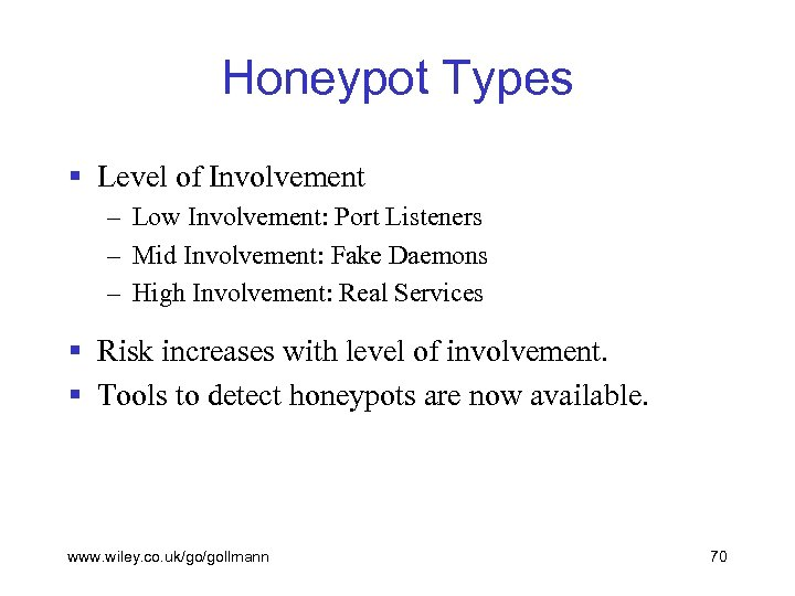 Honeypot Types § Level of Involvement – Low Involvement: Port Listeners – Mid Involvement: