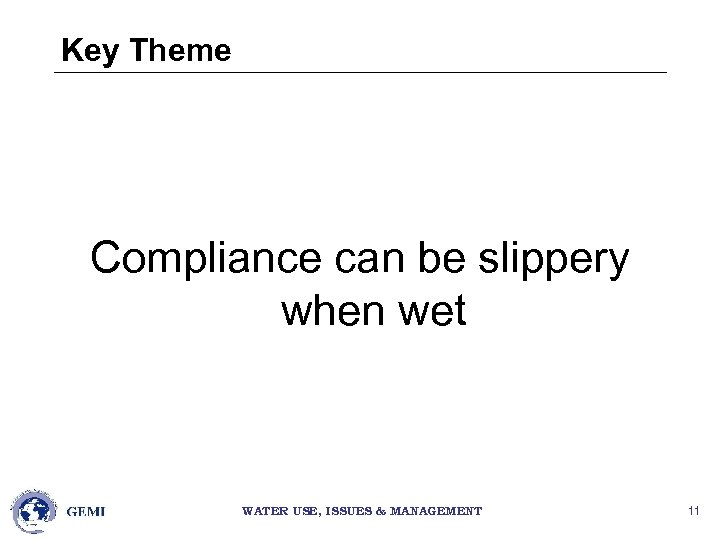 Key Theme Compliance can be slippery when wet WATER USE, ISSUES & MANAGEMENT 11