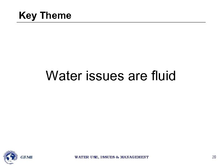 Key Theme Water issues are fluid WATER USE, ISSUES & MANAGEMENT 20