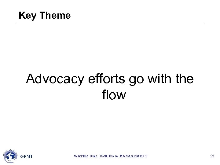 Key Theme Advocacy efforts go with the flow WATER USE, ISSUES & MANAGEMENT 23