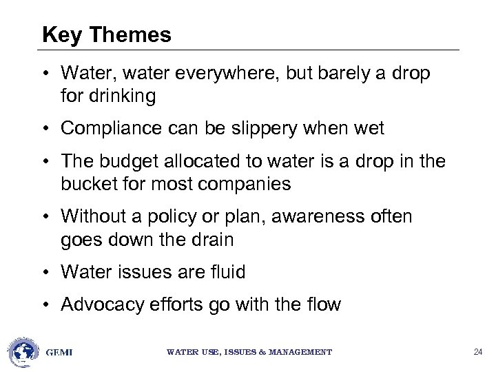 Key Themes • Water, water everywhere, but barely a drop for drinking • Compliance
