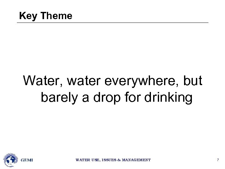 Key Theme Water, water everywhere, but barely a drop for drinking WATER USE, ISSUES