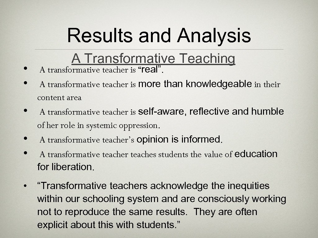 """Results and Analysis • • • A Transformative Teaching A transformative teacher is """"real""""."""