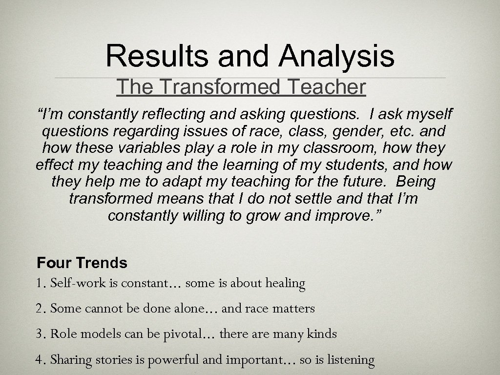 """Results and Analysis The Transformed Teacher """"I'm constantly reflecting and asking questions. I ask"""