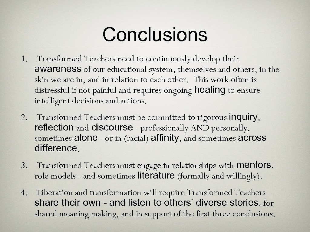 Conclusions 1. Transformed Teachers need to continuously develop their awareness of our educational system,