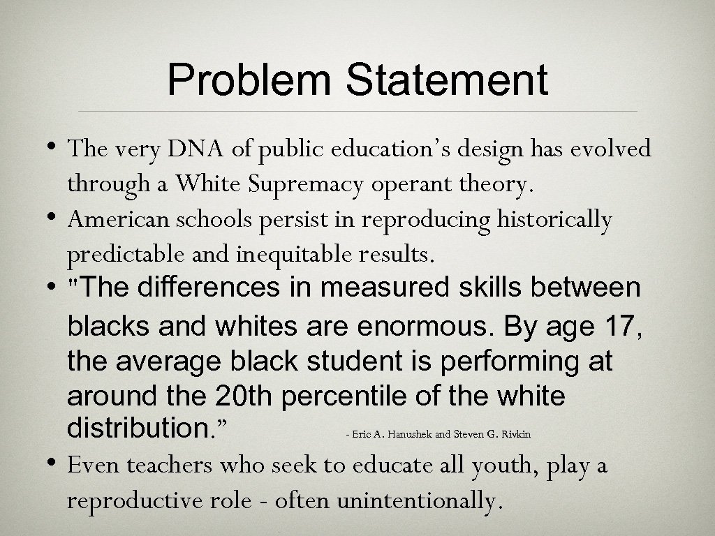 Problem Statement • The very DNA of public education's design has evolved through a