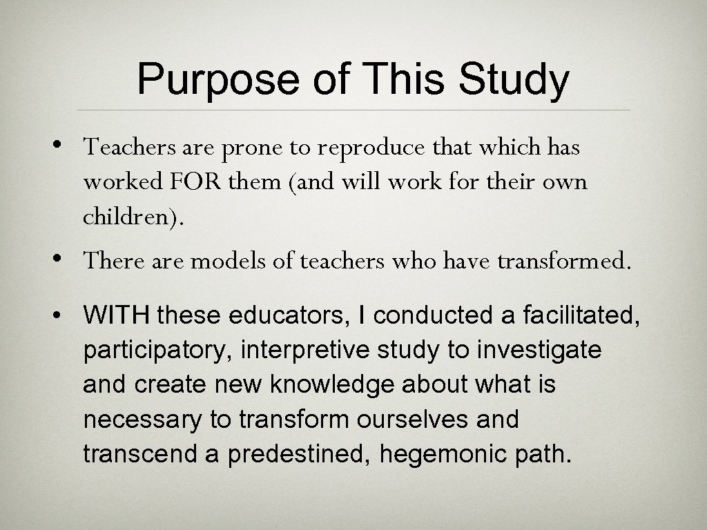 Purpose of This Study • Teachers are prone to reproduce that which has worked