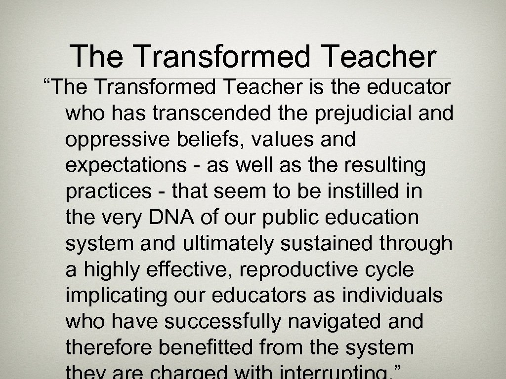"""The Transformed Teacher """"The Transformed Teacher is the educator who has transcended the prejudicial"""