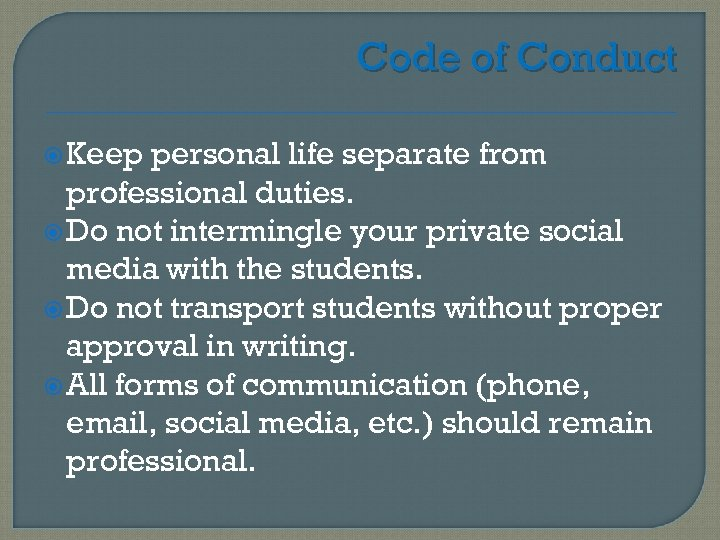 Code of Conduct Keep personal life separate from professional duties. Do not intermingle your