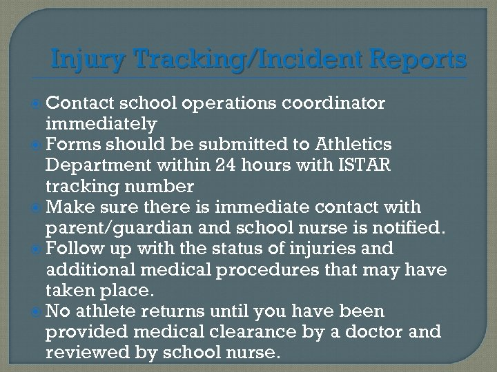 Injury Tracking/Incident Reports Contact school operations coordinator immediately Forms should be submitted to Athletics