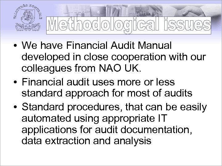 • We have Financial Audit Manual developed in close cooperation with our colleagues