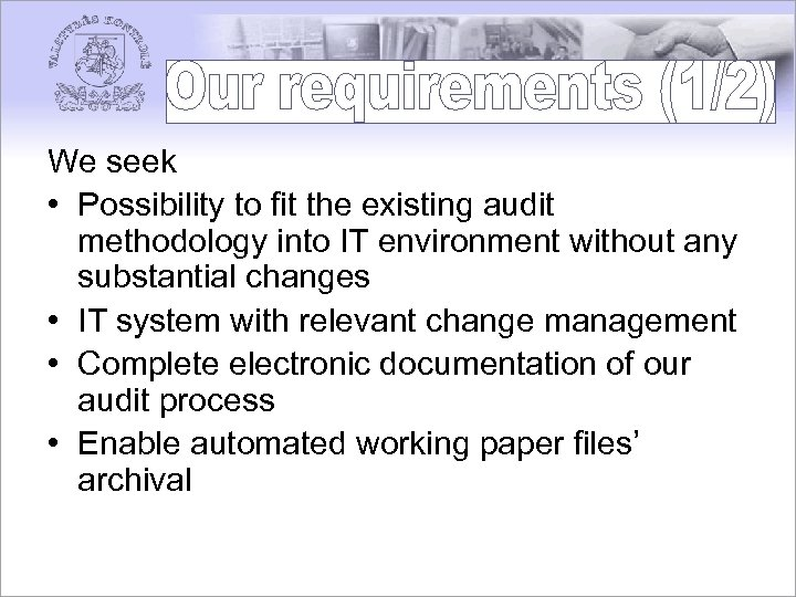 We seek • Possibility to fit the existing audit methodology into IT environment without