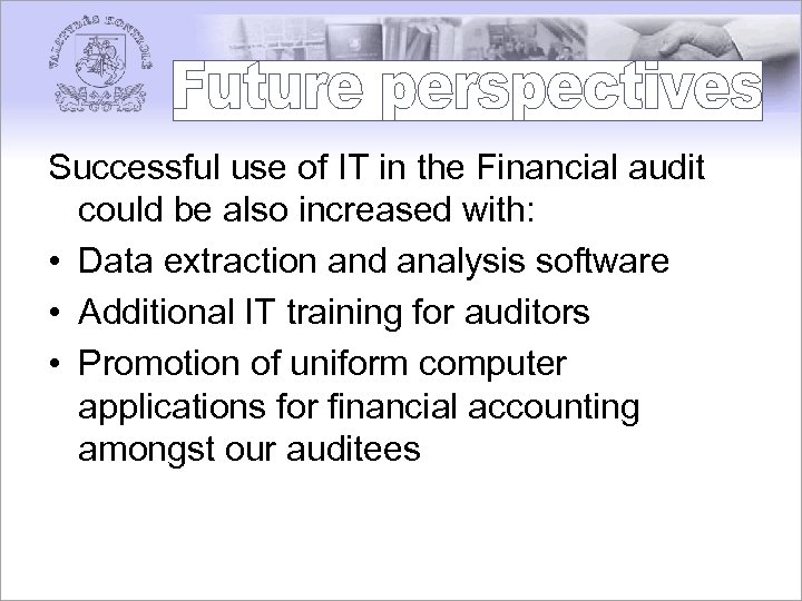 Successful use of IT in the Financial audit could be also increased with: •