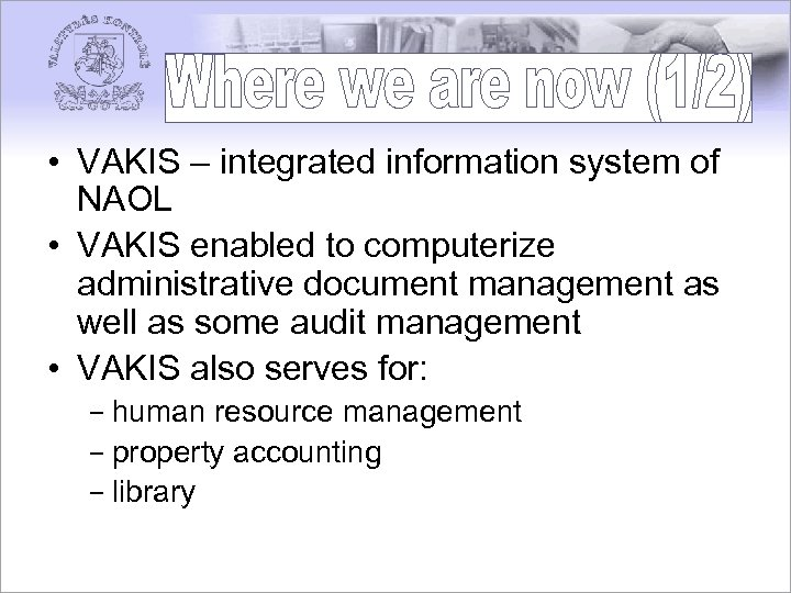 • VAKIS – integrated information system of NAOL • VAKIS enabled to computerize