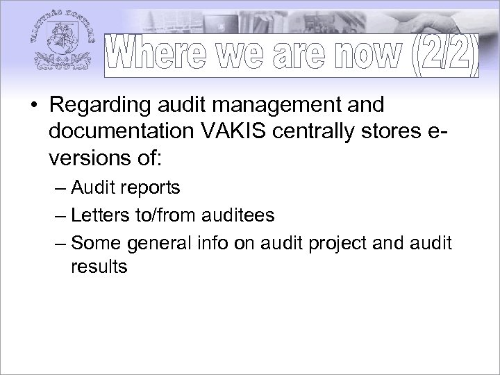• Regarding audit management and documentation VAKIS centrally stores eversions of: – Audit