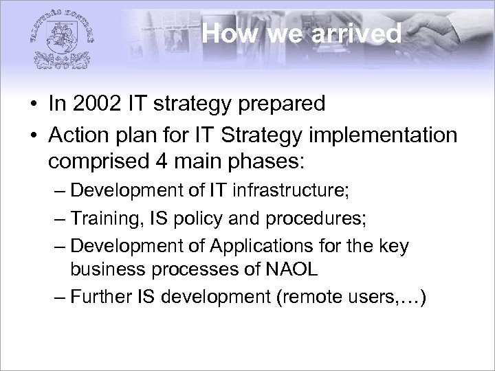 How we arrived • In 2002 IT strategy prepared • Action plan for IT