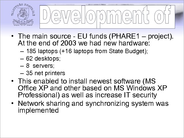• The main source - EU funds (PHARE 1 – project). At the