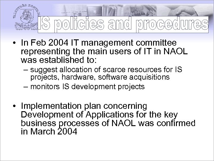 • In Feb 2004 IT management committee representing the main users of IT