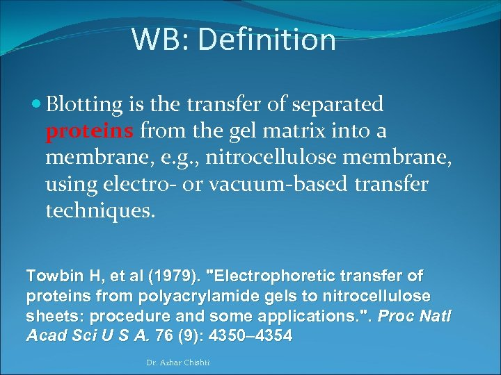 WB: Definition Blotting is the transfer of separated proteins from the gel matrix into