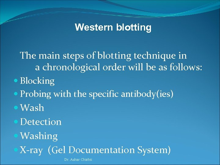 Western blotting The main steps of blotting technique in a chronological order will be