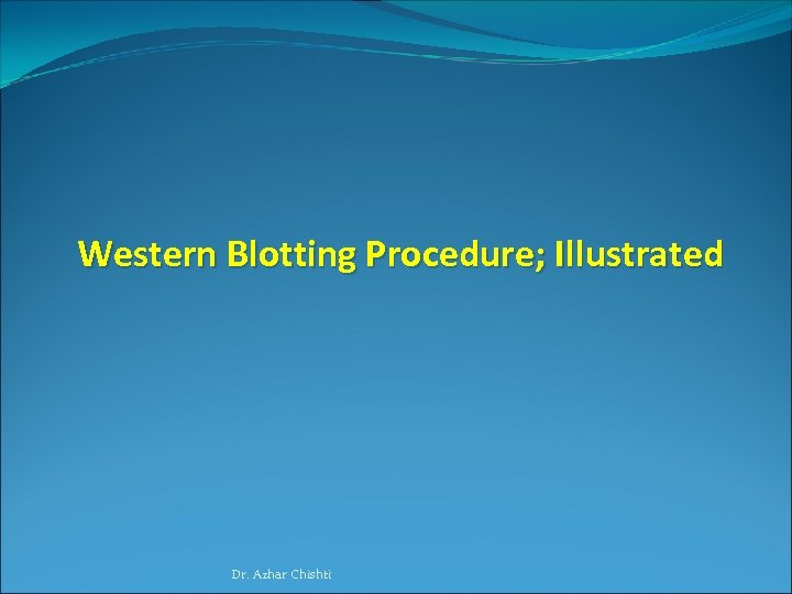 Western Blotting Procedure; Illustrated Dr. Azhar Chishti