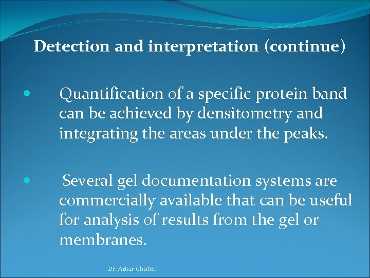 Detection and interpretation (continue) Quantification of a specific protein band can be achieved by