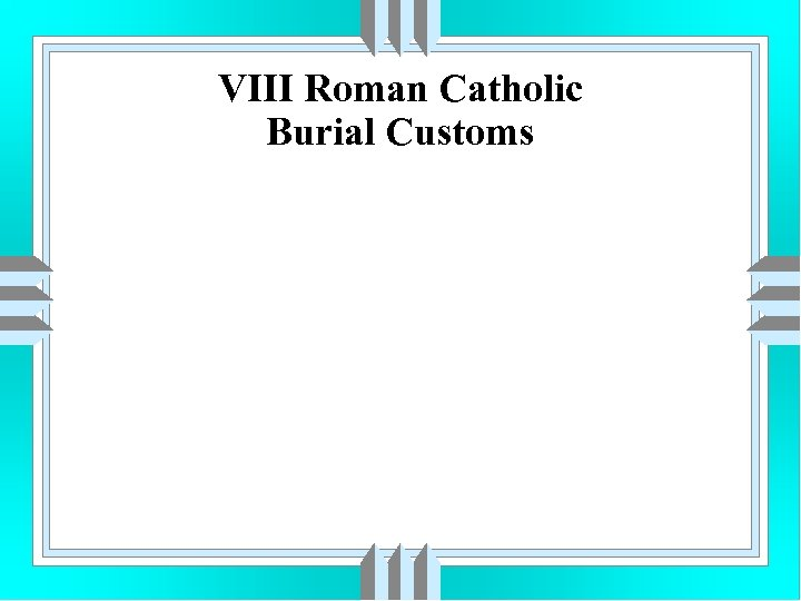 VIII Roman Catholic Burial Customs